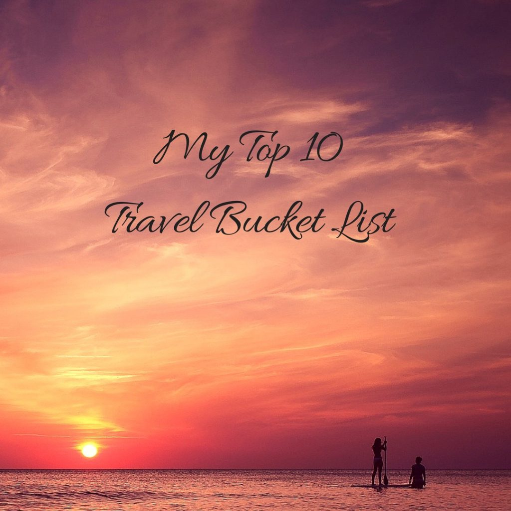 photo with my top ten travel destinations written in it